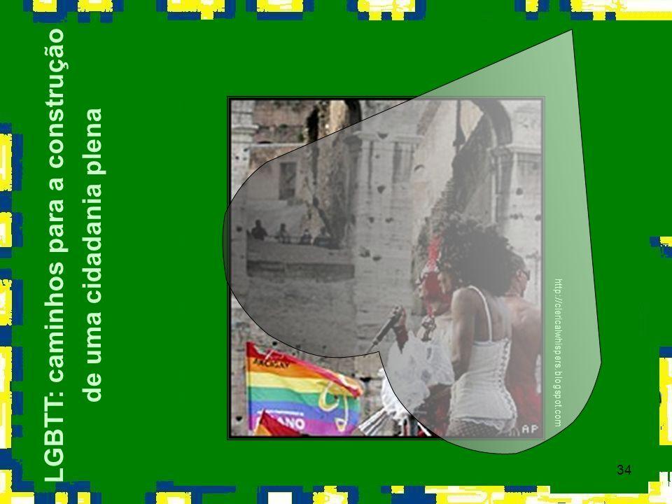34 LGBTT: caminhos para a construção de uma cidadania plena http://clericalwhispers.blogspot.com