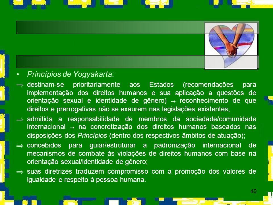 40 Princípios de Yogyakarta: destinam-se prioritariamente aos Estados (recomendações para implementação dos direitos humanos e sua aplicação a questõe