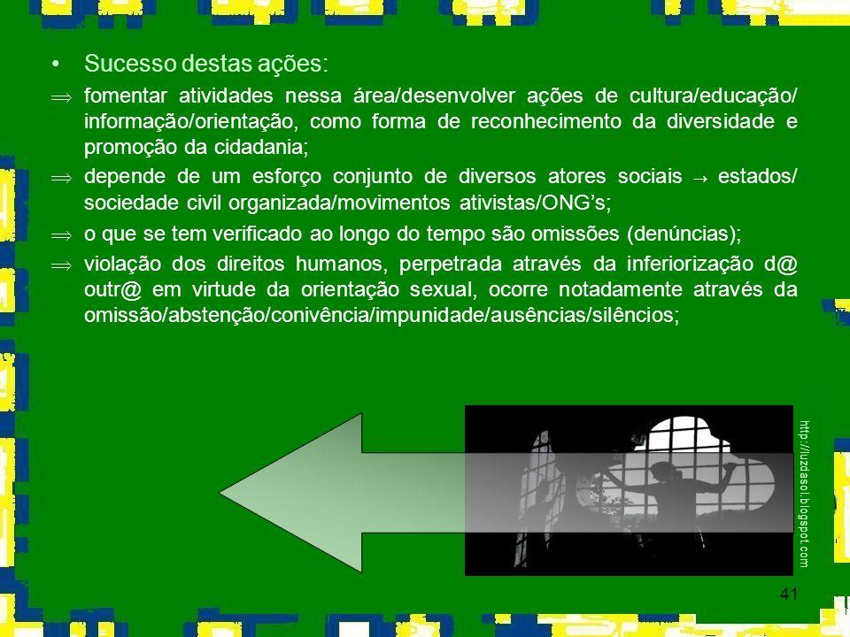 41 Sucesso destas ações: Þfomentar atividades nessa área/desenvolver ações de cultura/educação/ informação/orientação, como forma de reconhecimento da