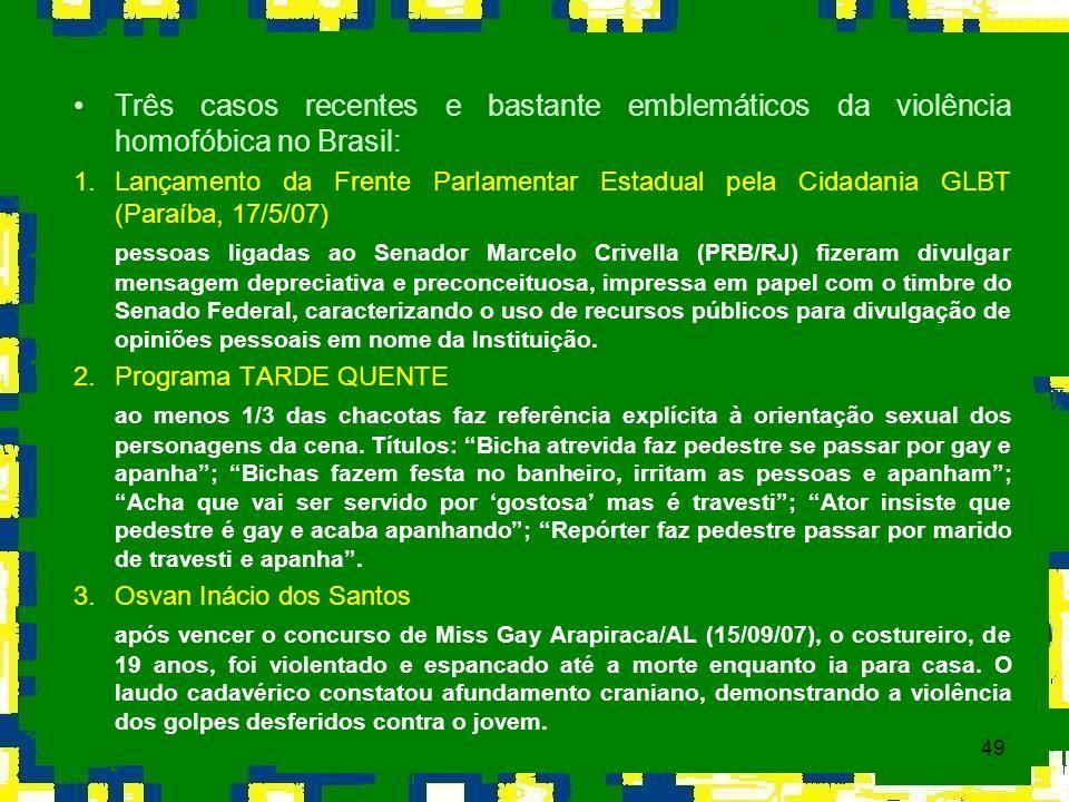 49 Três casos recentes e bastante emblemáticos da violência homofóbica no Brasil: 1.Lançamento da Frente Parlamentar Estadual pela Cidadania GLBT (Par