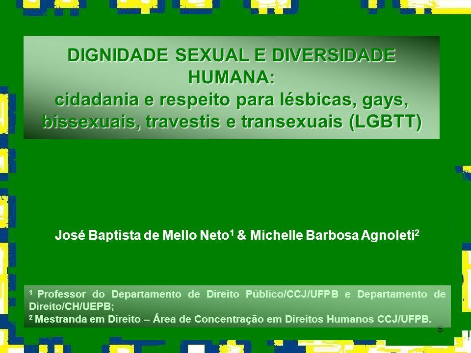 5 DIGNIDADE SEXUAL E DIVERSIDADE HUMANA: cidadania e respeito para lésbicas, gays, bissexuais, travestis e transexuais (LGBTT) José Baptista de Mello