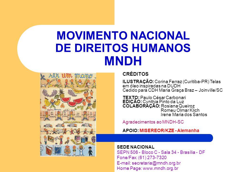 MOVIMENTO NACIONAL DE DIREITOS HUMANOS MNDH SEDE NACIONAL SEPN 506 - Bloco C - Sala 34 - Brasília - DF Fone/Fax: (61) 273-7320 E-mail: secretaria@mndh