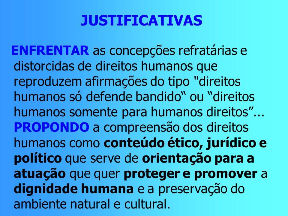 JUSTIFICATIVAS ENFRENTAR as concepções refratárias e distorcidas de direitos humanos que reproduzem afirmações do tipo