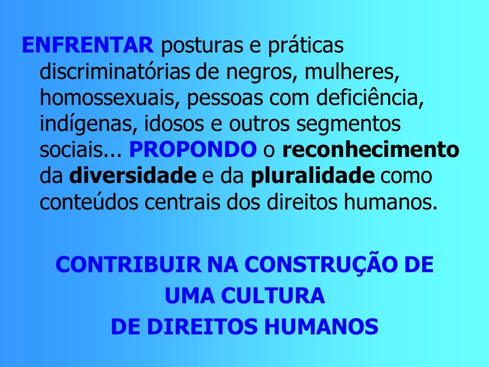 ENFRENTAR posturas e práticas discriminatórias de negros, mulheres, homossexuais, pessoas com deficiência, indígenas, idosos e outros segmentos sociai
