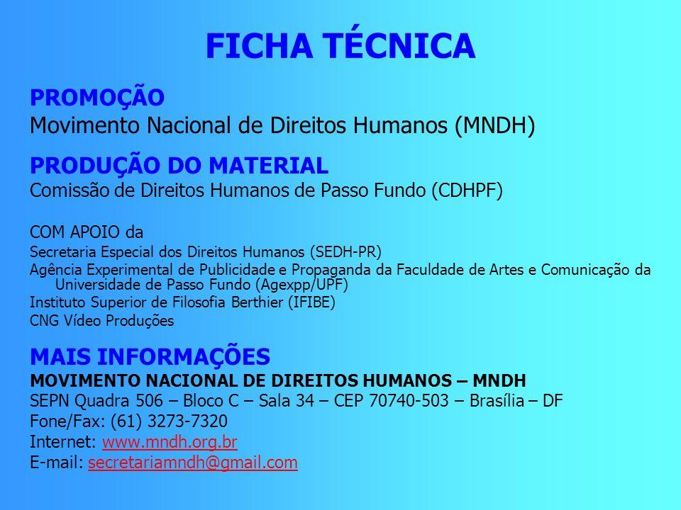 FICHA TÉCNICA PROMOÇÃO Movimento Nacional de Direitos Humanos (MNDH) PRODUÇÃO DO MATERIAL Comissão de Direitos Humanos de Passo Fundo (CDHPF) COM APOI