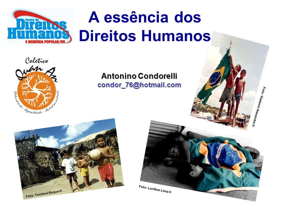 A essência dos Direitos Humanos Antonino Condorelli condor_76@hotmail.com Foto: Teotônio Roque ® Foto: Vlademir Alexandre ® Foto: Lenílton Lima ®