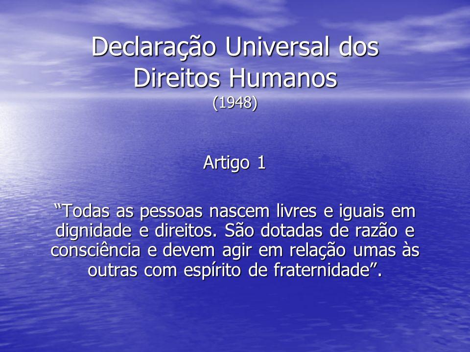 Declaração Universal dos Direitos Humanos (1948) Artigo 1 Todas as pessoas nascem livres e iguais em dignidade e direitos. São dotadas de razão e cons
