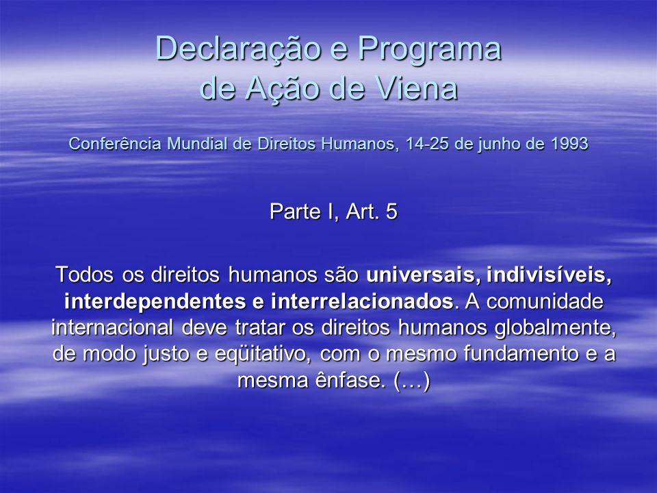 Declaração e Programa de Ação de Viena Conferência Mundial de Direitos Humanos, 14-25 de junho de 1993 Parte I, Art. 5 Todos os direitos humanos são u