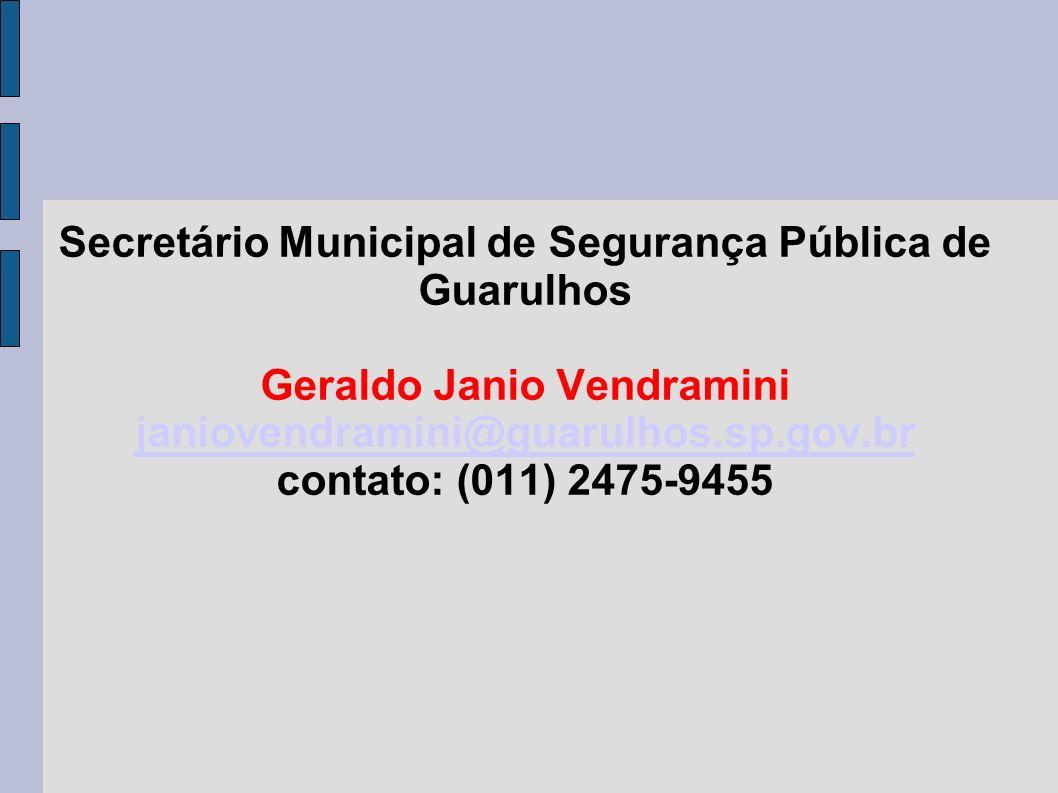 Secretário Municipal de Segurança Pública de Guarulhos Geraldo Janio Vendramini janiovendramini@guarulhos.sp.gov.br contato: (011) 2475-9455