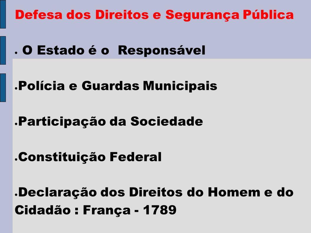 Defesa dos Direitos e Segurança Pública O Estado é o Responsável Polícia e Guardas Municipais Participação da Sociedade Constituição Federal Declaração dos Direitos do Homem e do Cidadão : França - 1789