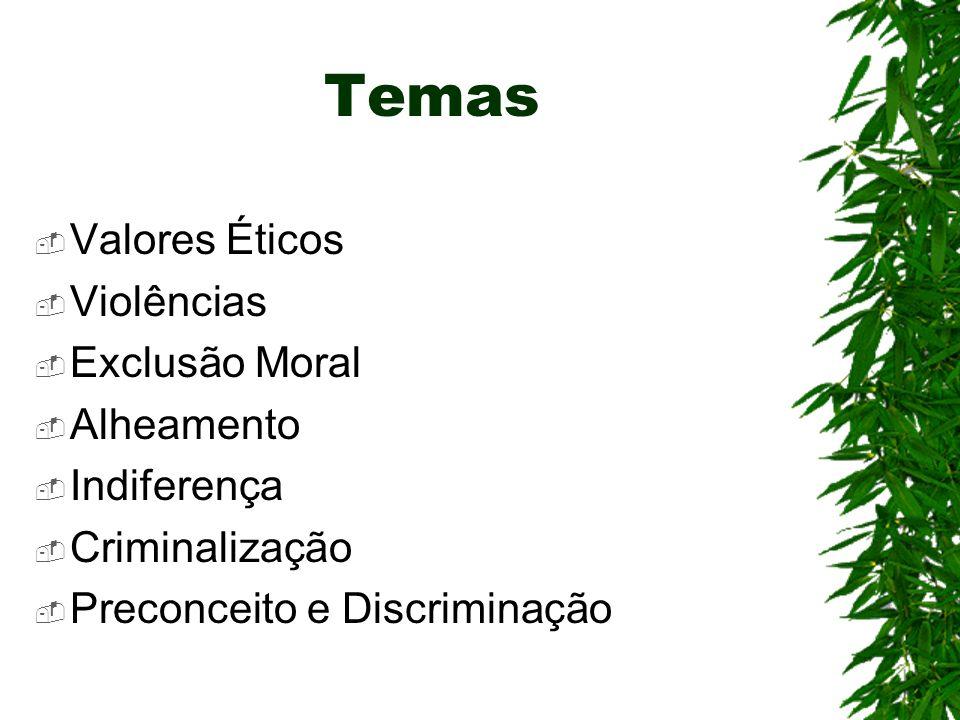 Temas Valores Éticos Violências Exclusão Moral Alheamento Indiferença Criminalização Preconceito e Discriminação