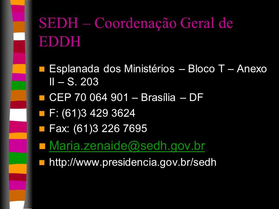SEDH – Coordenação Geral de EDDH Esplanada dos Ministérios – Bloco T – Anexo II – S. 203 CEP 70 064 901 – Brasília – DF F: (61)3 429 3624 Fax: (61)3 2