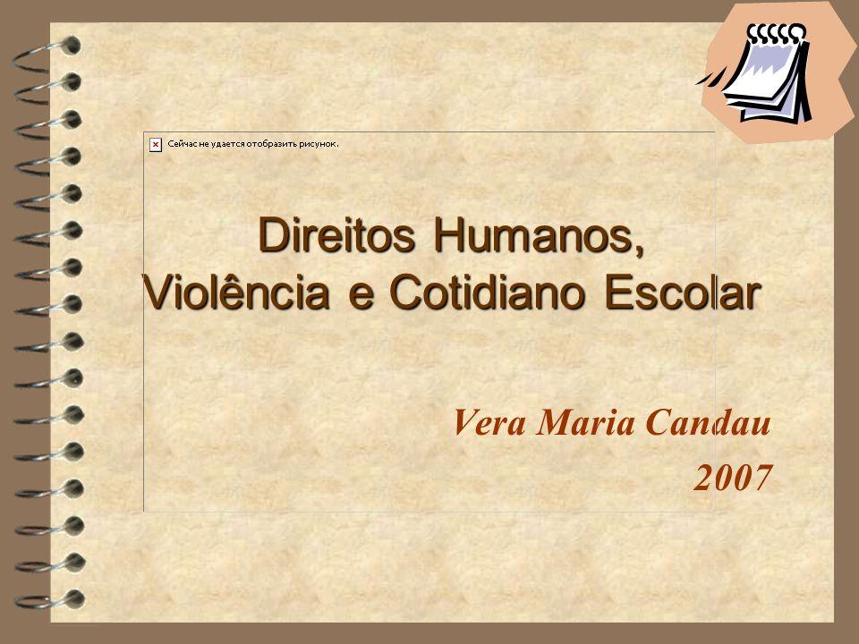 Direitos Humanos, Violência e Cotidiano Escolar Vera Maria Candau 2007