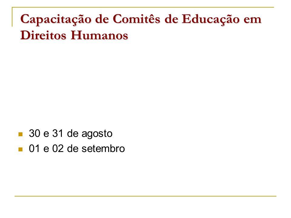 Capacitação de Comitês de Educação em Direitos Humanos 30 e 31 de agosto 01 e 02 de setembro