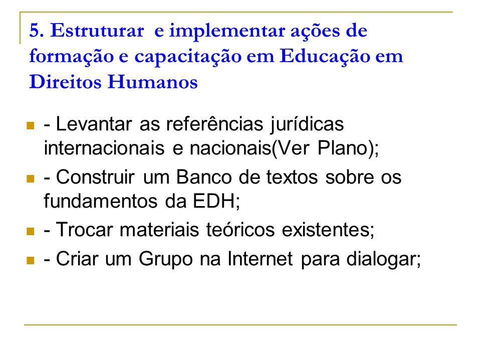 5. Estruturar e implementar ações de formação e capacitação em Educação em Direitos Humanos - Levantar as referências jurídicas internacionais e nacio
