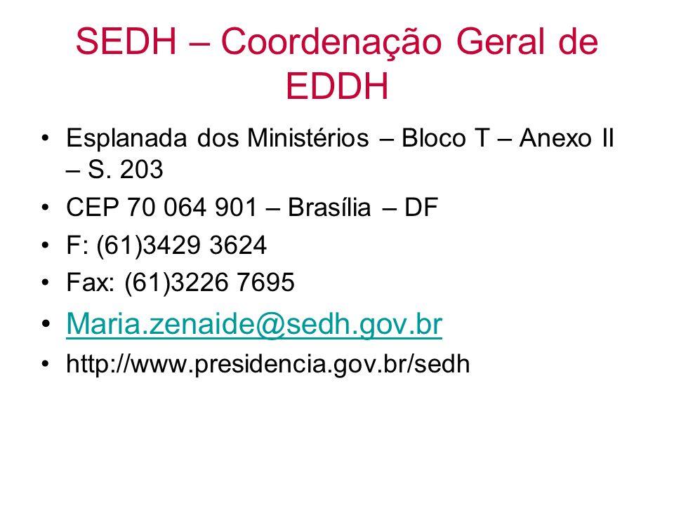 SEDH – Coordenação Geral de EDDH Esplanada dos Ministérios – Bloco T – Anexo II – S. 203 CEP 70 064 901 – Brasília – DF F: (61)3429 3624 Fax: (61)3226
