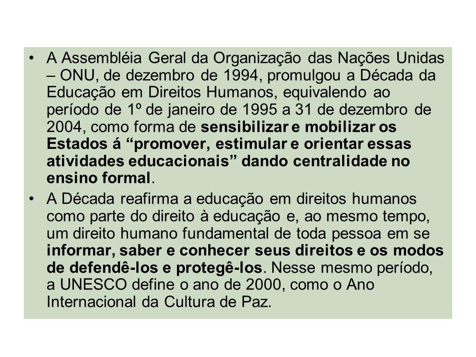 A Assembléia Geral da Organização das Nações Unidas – ONU, de dezembro de 1994, promulgou a Década da Educação em Direitos Humanos, equivalendo ao per