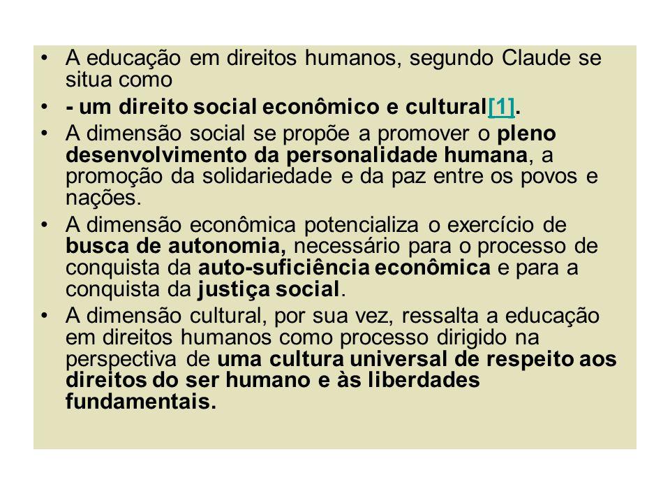 A educação em direitos humanos, segundo Claude se situa como - um direito social econômico e cultural[1].[1] A dimensão social se propõe a promover o