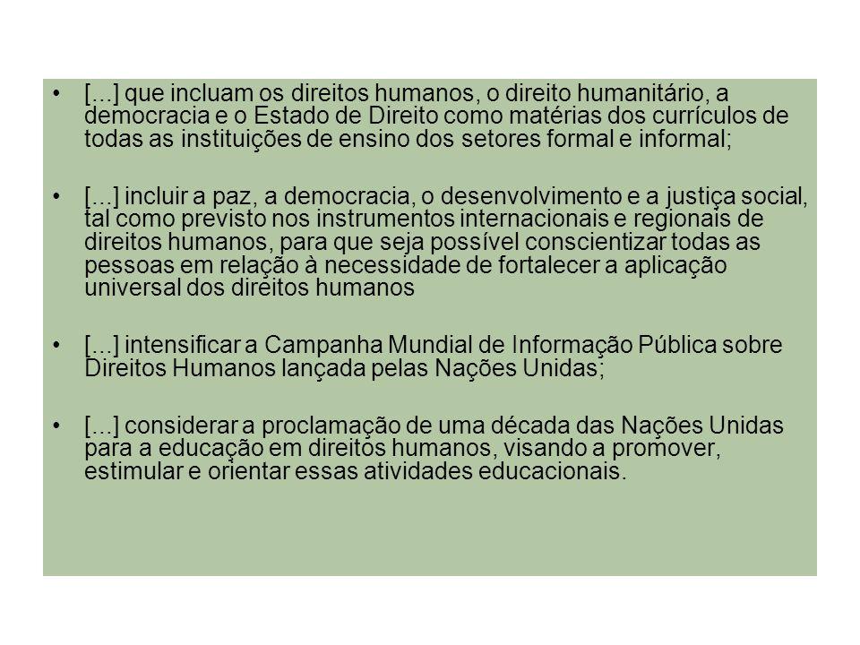 [...] que incluam os direitos humanos, o direito humanitário, a democracia e o Estado de Direito como matérias dos currículos de todas as instituições