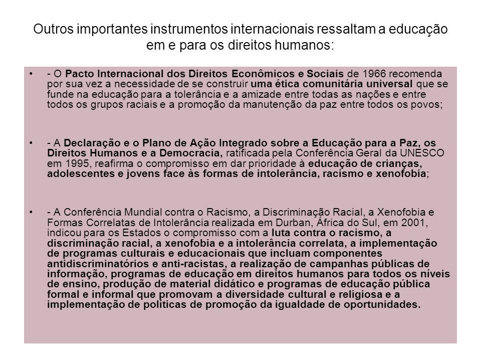 Outros importantes instrumentos internacionais ressaltam a educação em e para os direitos humanos: - O Pacto Internacional dos Direitos Econômicos e S