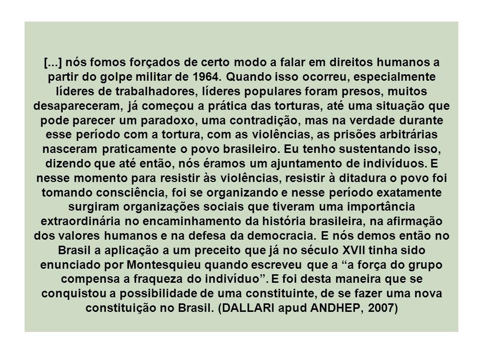 [...] nós fomos forçados de certo modo a falar em direitos humanos a partir do golpe militar de 1964. Quando isso ocorreu, especialmente líderes de tr