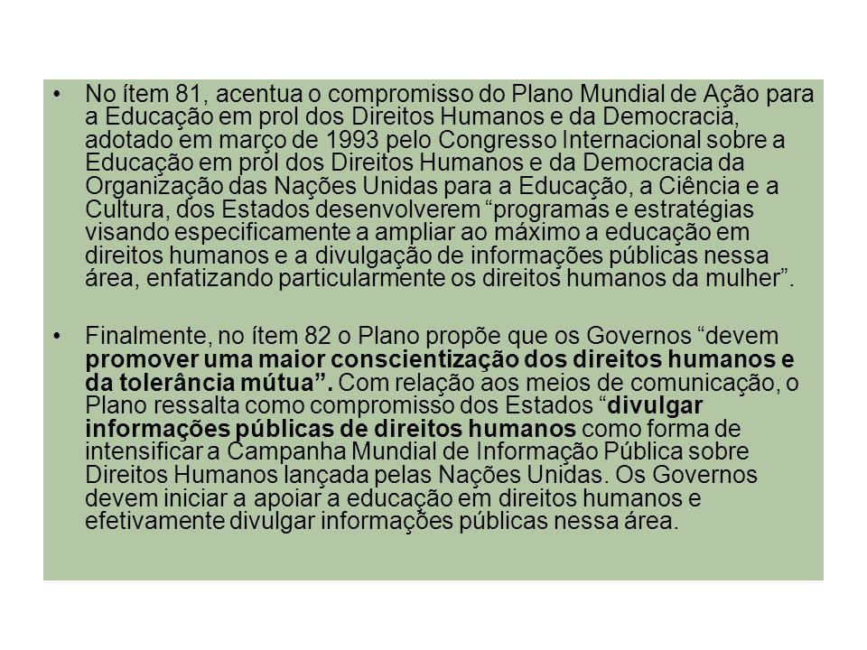 No ítem 81, acentua o compromisso do Plano Mundial de Ação para a Educação em prol dos Direitos Humanos e da Democracia, adotado em março de 1993 pelo