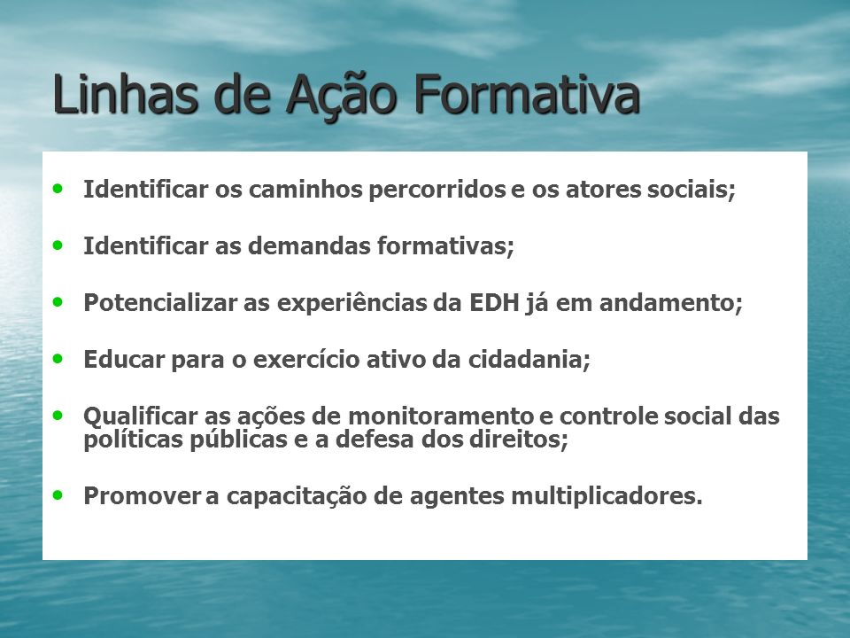 Linhas de Ação Formativa Identificar os caminhos percorridos e os atores sociais; Identificar as demandas formativas; Potencializar as experiências da