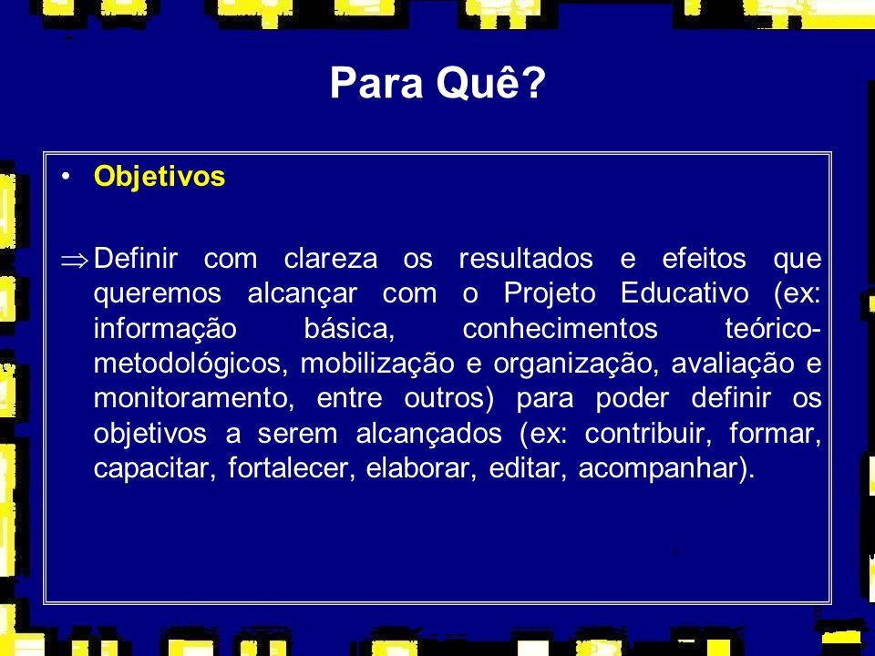 8 Para Quê? Objetivos ÞDefinir com clareza os resultados e efeitos que queremos alcançar com o Projeto Educativo (ex: informação básica, conhecimentos