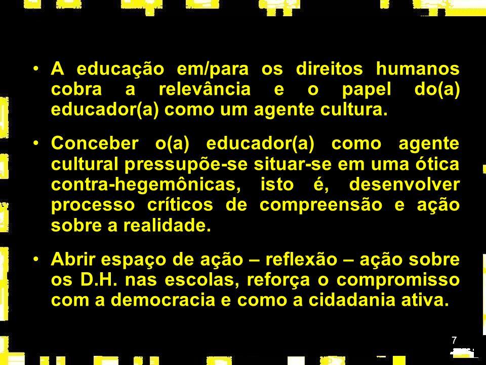 7 A educação em/para os direitos humanos cobra a relevância e o papel do(a) educador(a) como um agente cultura. Conceber o(a) educador(a) como agente