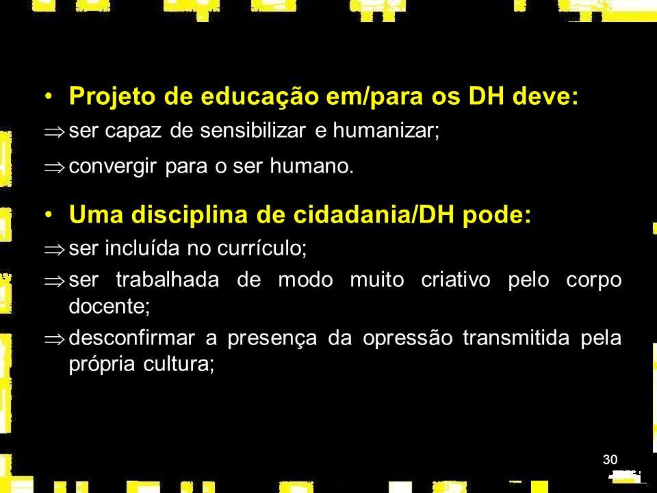 30 Projeto de educação em/para os DH deve: Þser capaz de sensibilizar e humanizar; Þconvergir para o ser humano.