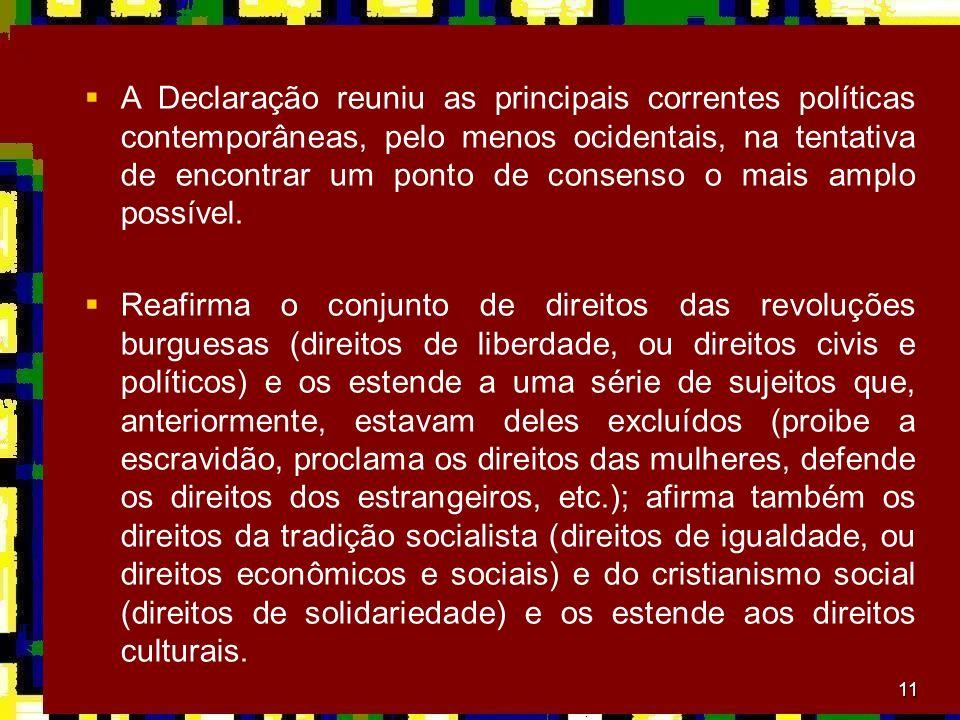 11 A Declaração reuniu as principais correntes políticas contemporâneas, pelo menos ocidentais, na tentativa de encontrar um ponto de consenso o mais