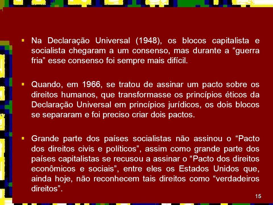 15 Na Declaração Universal (1948), os blocos capitalista e socialista chegaram a um consenso, mas durante a guerra fria esse consenso foi sempre mais