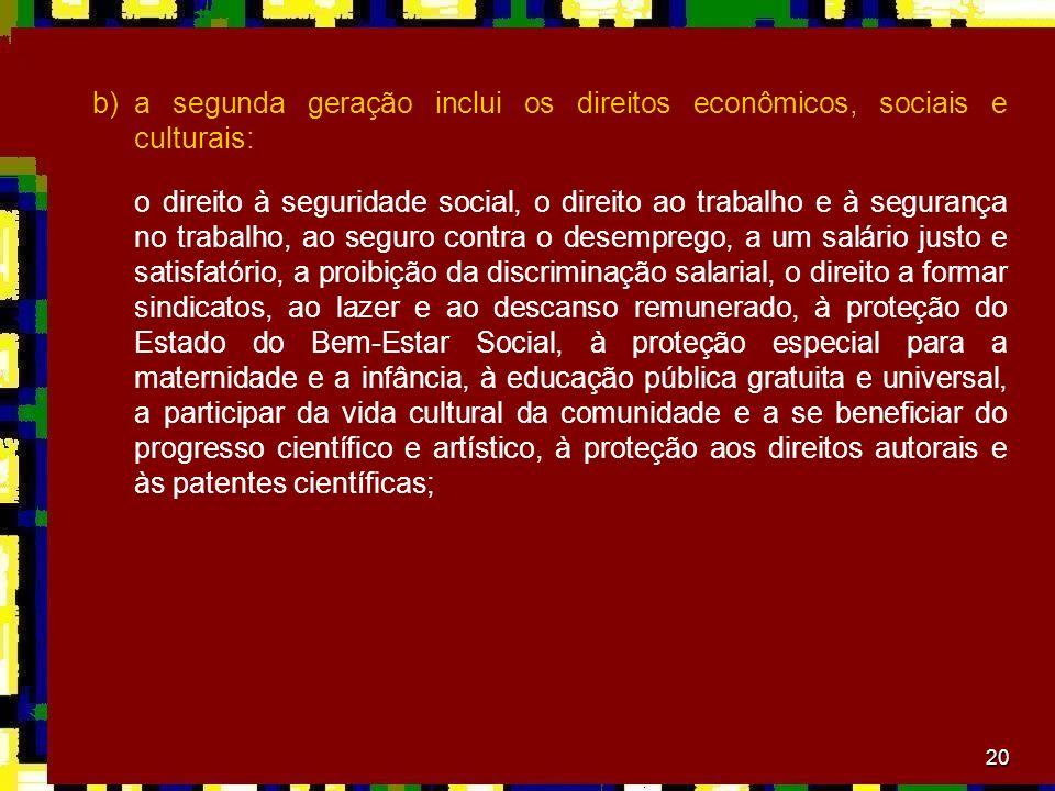 20 b)a segunda geração inclui os direitos econômicos, sociais e culturais: o direito à seguridade social, o direito ao trabalho e à segurança no traba