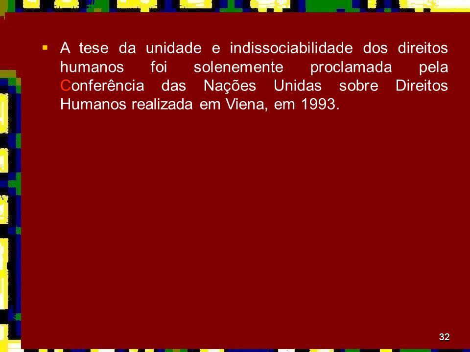 32 A tese da unidade e indissociabilidade dos direitos humanos foi solenemente proclamada pela Conferência das Nações Unidas sobre Direitos Humanos re