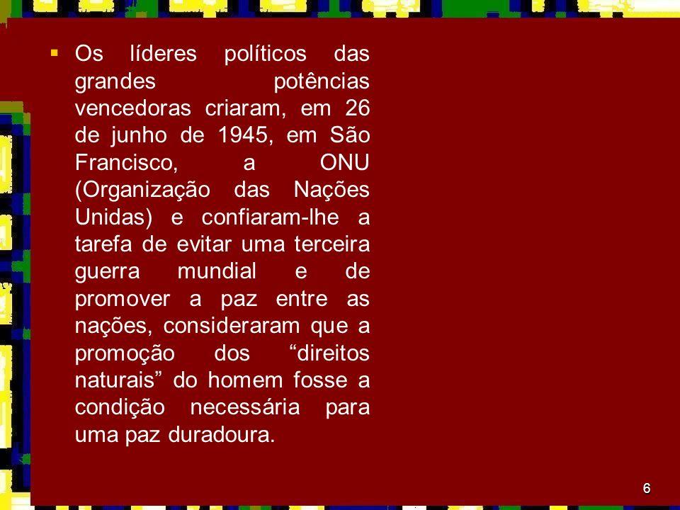 6 Os líderes políticos das grandes potências vencedoras criaram, em 26 de junho de 1945, em São Francisco, a ONU (Organização das Nações Unidas) e con
