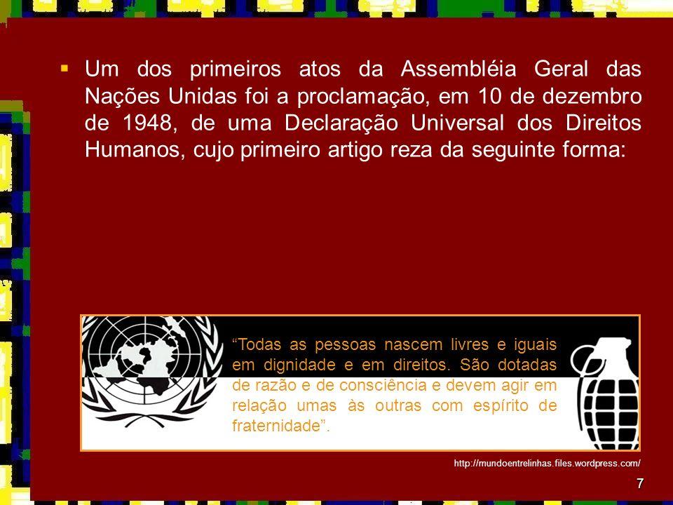 7 Um dos primeiros atos da Assembléia Geral das Nações Unidas foi a proclamação, em 10 de dezembro de 1948, de uma Declaração Universal dos Direitos H
