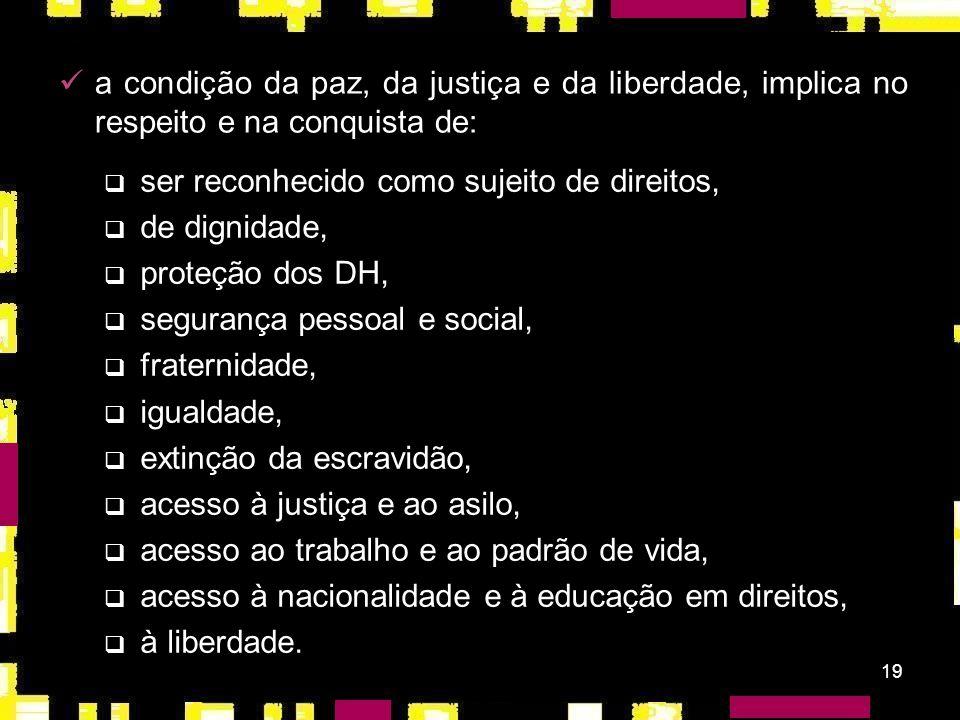 18 DUDH: expressão de um movimento internacional em defesa da paz e da vida; marco ético-político de construção de uma cultura universal de respeito a