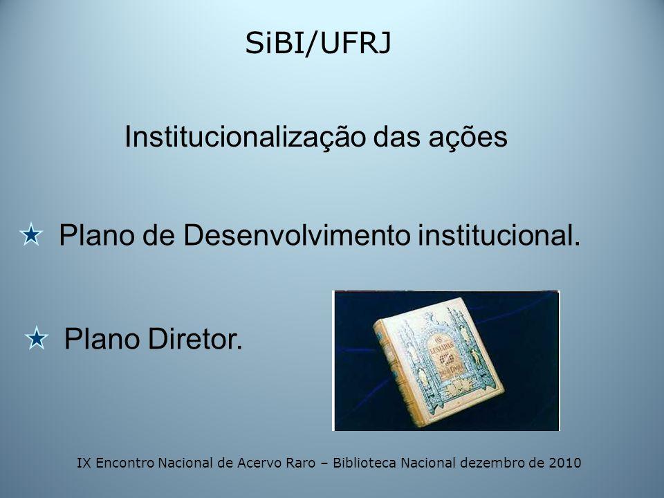 SiBI/UFRJ Plano de Desenvolvimento institucional. Institucionalização das ações Plano Diretor. IX Encontro Nacional de Acervo Raro – Biblioteca Nacion