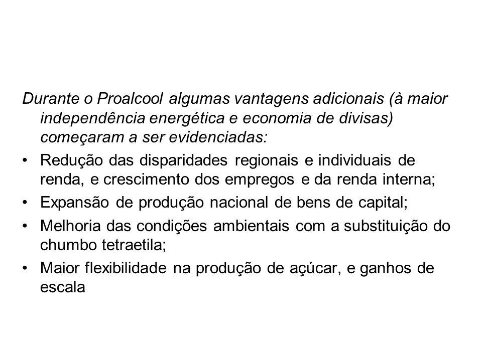 Durante o Proalcool algumas vantagens adicionais (à maior independência energética e economia de divisas) começaram a ser evidenciadas: Redução das di