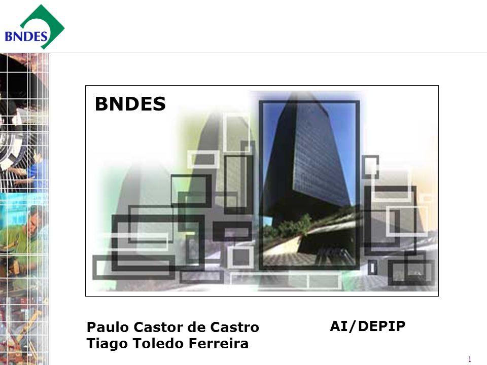 1 BNDES AI/DEPIP Paulo Castor de Castro Tiago Toledo Ferreira