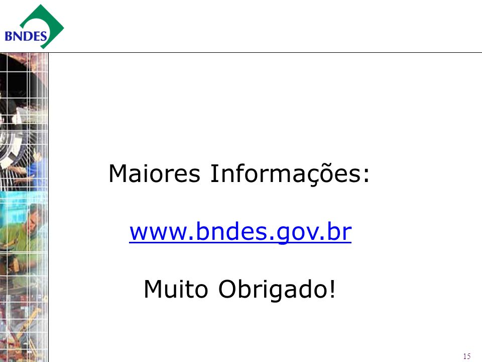 15 Maiores Informações: www.bndes.gov.br Muito Obrigado!