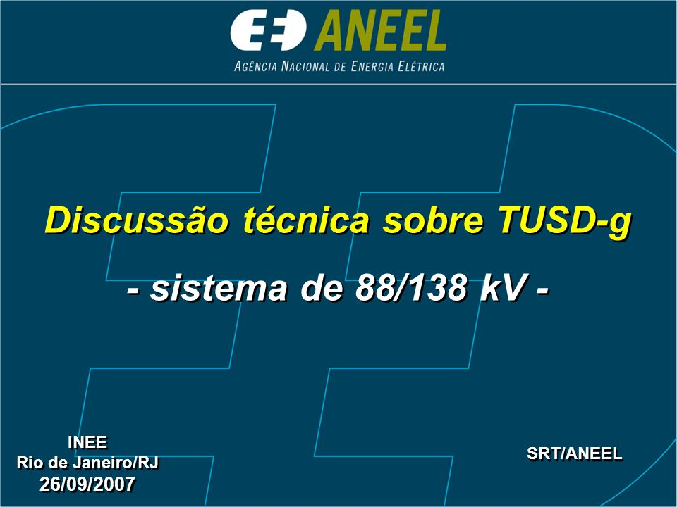 Discussão técnica sobre TUSD-g - sistema de 88/138 kV - Discussão técnica sobre TUSD-g - sistema de 88/138 kV - INEE Rio de Janeiro/RJ 26/09/2007 INEE