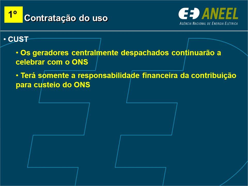 CUST Os geradores centralmente despachados continuarão a celebrar com o ONS Terá somente a responsabilidade financeira da contribuição para custeio do