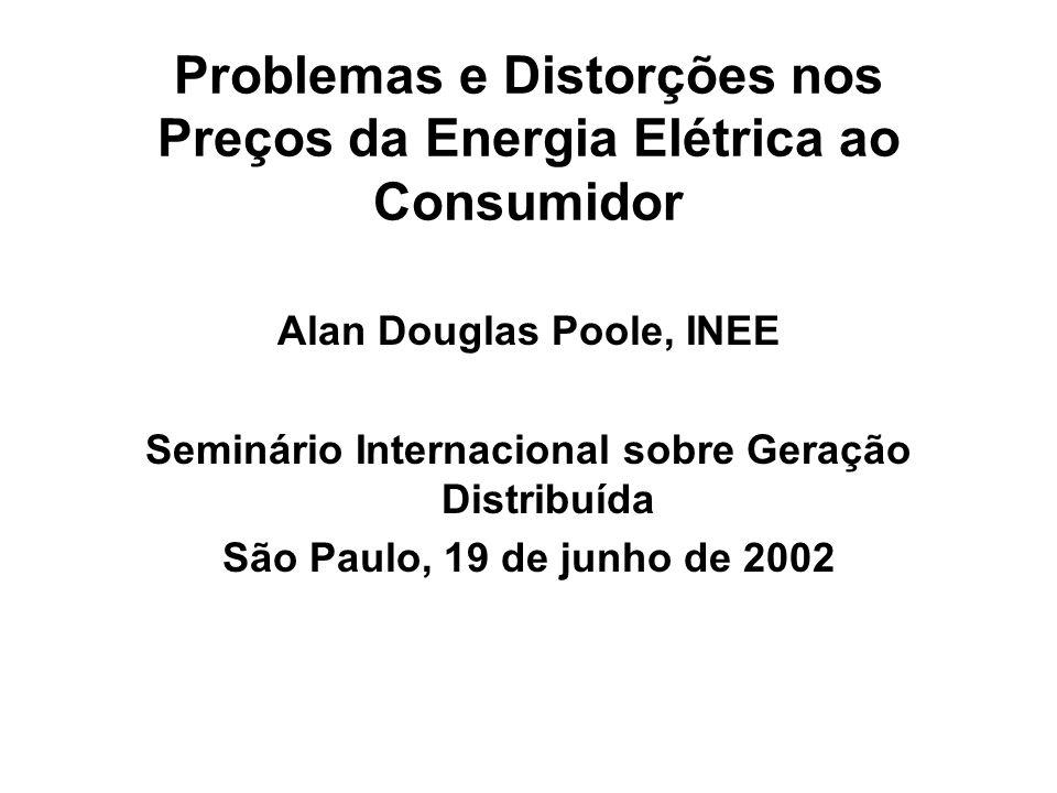 Problemas e Distorções nos Preços da Energia Elétrica ao Consumidor Alan Douglas Poole, INEE Seminário Internacional sobre Geração Distribuída São Pau