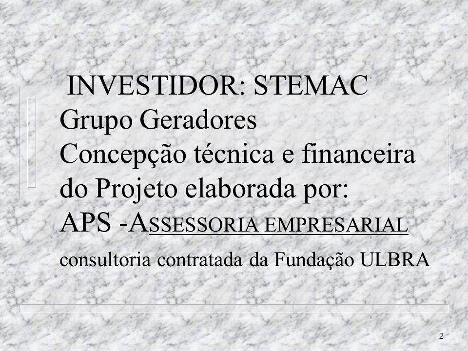 2 INVESTIDOR: STEMAC Grupo Geradores Concepção técnica e financeira do Projeto elaborada por: APS -A SSESSORIA EMPRESARIAL consultoria contratada da F