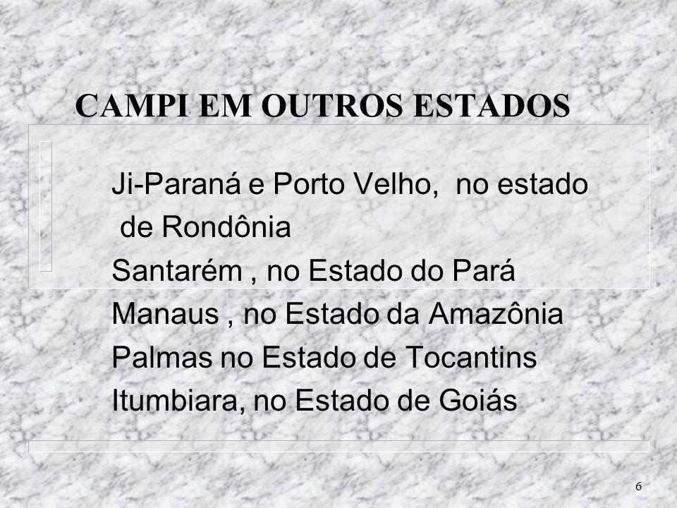 6 CAMPI EM OUTROS ESTADOS Ji-Paraná e Porto Velho, no estado de Rondônia Santarém, no Estado do Pará Manaus, no Estado da Amazônia Palmas no Estado de