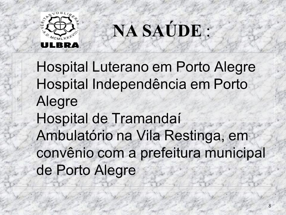 8 Hospital Luterano em Porto Alegre Hospital Independência em Porto Alegre Hospital de Tramandaí Ambulatório na Vila Restinga, em convênio com a prefe