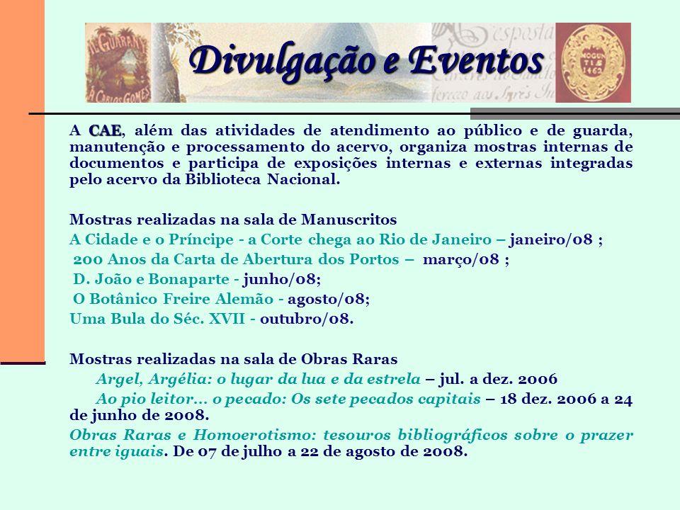 Divulgação e Eventos CAE A CAE, além das atividades de atendimento ao público e de guarda, manutenção e processamento do acervo, organiza mostras inte