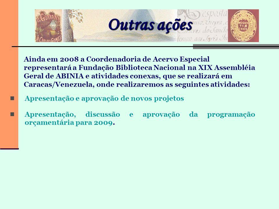 Outras ações Apresentação e aprovação de novos projetos Apresentação, discussão e aprovação da programação orçamentária para 2009. Ainda em 2008 a Coo