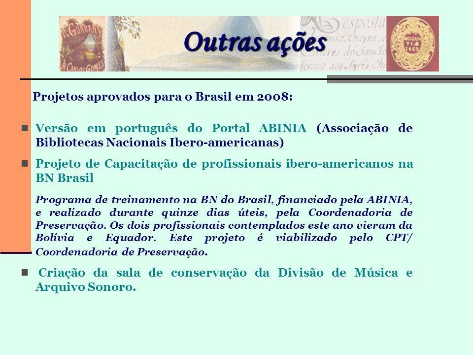 Outras ações Projetos aprovados para o Brasil em 2008: Versão em português do Portal ABINIA (Associação de Bibliotecas Nacionais Ibero-americanas) Pro